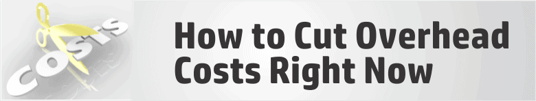 How to Cut Overhead Costs Right Now