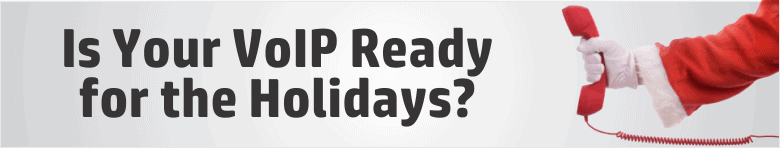 Is Your VoIP Ready for the Holidays?