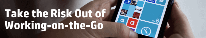 Take the Risk Out of Working-on-the-Go